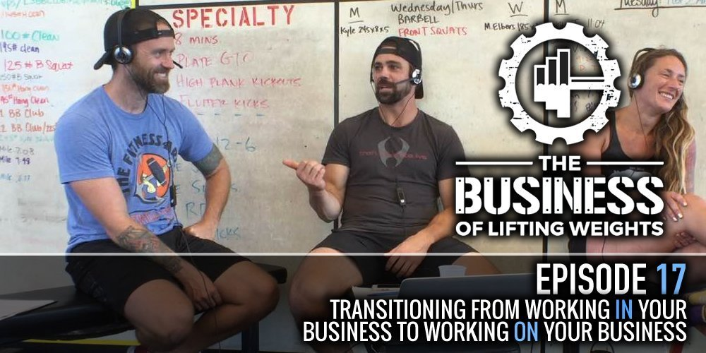 Business of Lifting Weights Episode 17 Transitioning from working in your gym to working on your business