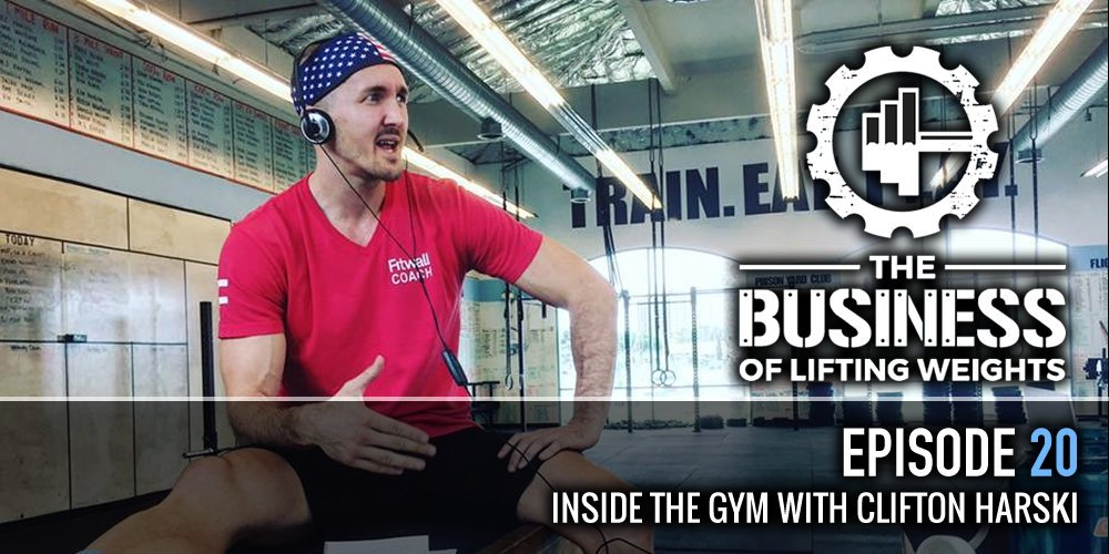 The Business of Lifting Weights Clifton Harski of Fitwall