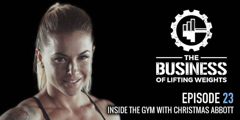 Business of Lifting Weights Episode 23 Inside Gym with Christmas Abbott
